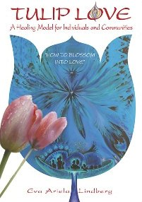 Tulip Love ~ A Healing Model for Individuals & Communities.'How to blossom into love' by Eva Ariela Lindberg.